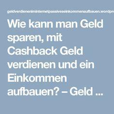 Wie kann man Geld sparen, mit Cashback Geld verdienen und ein Einkommen aufbauen? – Geld verdienen im Internet – Passives Einkommen aufbauen