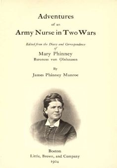 Adventures of an army nurse in two wars; Edited from the diary and correspondence of Mary Phinney, baroness von Olnhausen Mercy Street Pbs, Daughter Of The Regiment, Fiction Books To Read, Civil War Books, Vintage Nurse, Reading Material, American Civil War, Historical Fiction, Nonfiction Books
