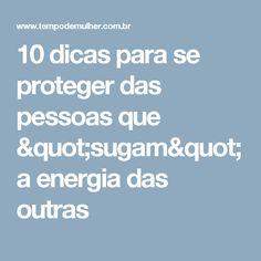 """10 dicas para se proteger das pessoas que """"sugam"""" a energia das outras"""