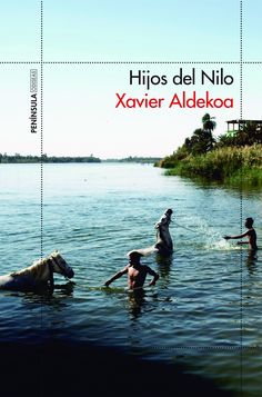 Aldekoa, Xavier. Hijos del Nilo.Barcelona : Península, 2017