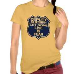 Deputy Sheriff Let None Live In Fear Motto Shirt