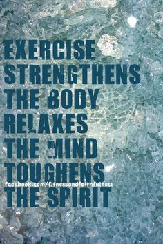 exercise strengthens the body, relaxes the mind, toughens the spirit