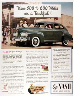 1941 Nash 600 Sedan original vintage advertisement. Now - 500 to 600 miles on a tankful! Think of driving the equivalent of the Grand Canyon to Los Angeles on just a tankful of gasoline! It's fleet. It's big. It's economical. Go Nash and save money every mile!