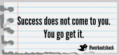 #Success doesn't come to you. You go get it.