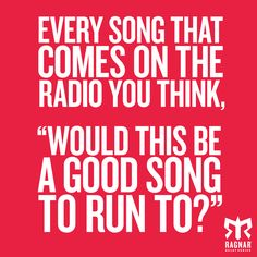"""You Know You're In Love With Running If..every song that comes on the radio you think, """"Would this be a good song to run to?"""""""