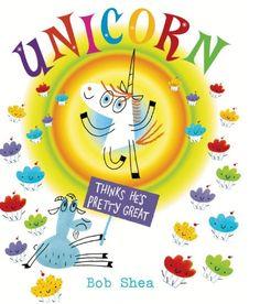 Unicorn Thinks He's Pretty Great by Bob Shea