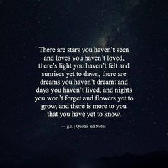 """Quotes 'nd Notes — """"There are stars you haven't seen and loves you. Moon And Star Quotes, Star Love Quotes, Moon Quotes, Dark Quotes, Quotes To Live By, Quotes About Stars, Poetry Quotes, Words Quotes, Wise Words"""