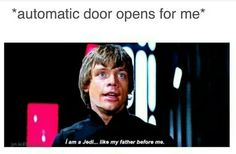 Lol I always tell my parents to stay behind me just so they don't ruin my jedi hand wave and the door magically opening!