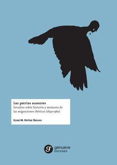 Las patrias ausentes: estudios sobre historia y memoria de las migraciones ibéricas (1830-1960)