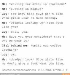Nice guys. Makeup. Sexism . Gender. Women. Owned! Burn. Diss.