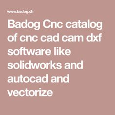 Badog Cnc catalog of cnc cad cam dxf software like solidworks and autocad and vectorize