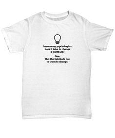 b389b194 Funny Psychologist T Shirt - Lightbulb Has to Want to Change - Psychology  Pun Future Clinical