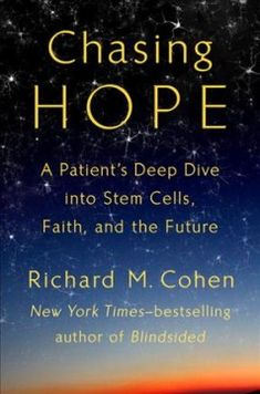 Chasing Hope: A Patients Deep Dive into Stem Cells, Faith, and the Future Richard M. Cohen 0399575251 9780399575259 Chasing Hope: A Patients Deep Dive into Stem Cells, Faith, and the Future - tecnology World New Books, Good Books, Books To Read, Richard Cohen, Stem Cell Therapy, Colon Cancer, Teaching Biology, Book Signing, Biotechnology