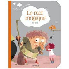 Le mot magique - Agnes Laroche;Elodie Durand