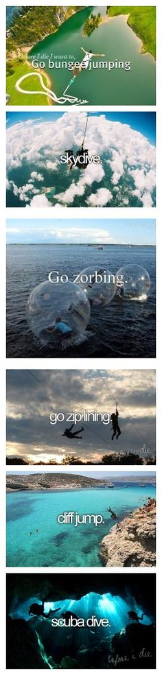 Before I die... if that's what its called, then sure, i'll go zorbing Cliff Jump, Cliff Diving, Scuba Diving, Bungee Jumping, Buquet, Zip Lining, Bucket List Life, Adventure Bucket List, Summer Bucket Lists