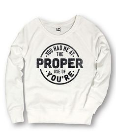 Another great find on #zulily! White 'Proper Use Of You're' Slouchy Sweatshirt #zulilyfinds