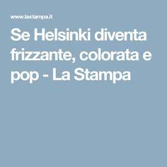 Se Helsinki diventa frizzante, colorata e pop - La Stampa