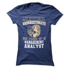Never Underestimate The Power Of A Management Analyst T Shirt