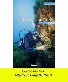 Passion plongée (French Edition) (9782723478304) Steven Weinberg , ISBN-10: 2723478300  , ISBN-13: 978-2723478304 ,  , tutorials , pdf , ebook , torrent , downloads , rapidshare , filesonic , hotfile , megaupload , fileserve