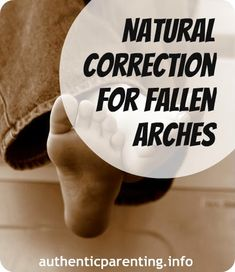 Authentic Parenting: Natural Remedies - Active Correction of Fallen Arches (Flat Feet)