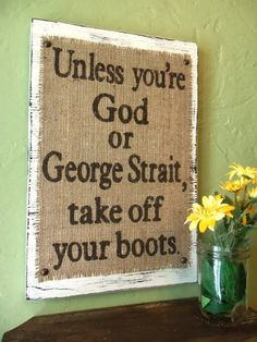 Unless you're God or George Strait take odd your boots!