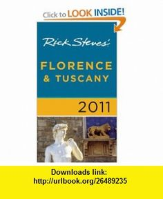 Rick Steves Florence and Tuscany 2011 (9781598806588) Rick Steves, Gene Openshaw , ISBN-10: 1598806580  , ISBN-13: 978-1598806588 ,  , tutorials , pdf , ebook , torrent , downloads , rapidshare , filesonic , hotfile , megaupload , fileserve