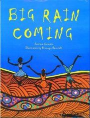 """Big Rain Coming  Katrina Germein. illustrations Bronwyn Bancroft   """"Everyone and everything is waiting for the rain.  Rosie's kids, the panting dogs, the green frogs, and Old Stephen, for he predicts its arrival.  But when will the big rain come?"""""""