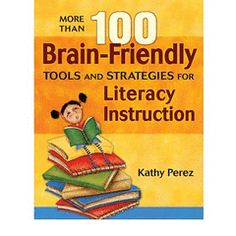 More Than 100 Brain-Friendly Tools and Strategies for Literacy Instruction /  Dr. Kathy Perez, professor with the School of Education