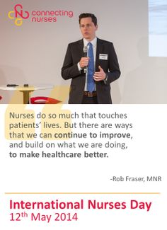 International Nurses Day: Nurses do so much that touches patients' lives. But there are ways that we can continue to improve, and build on what we are doing, to make healthcare better.  -Rob Fraser, MNR #IND2014