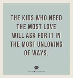 Kids need love always especially when they don't show it