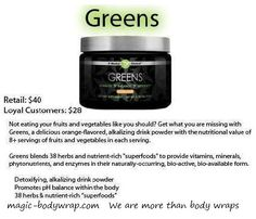 "Made of natural ingredients.   Greens blends 38 herbs and nutrient-rich ""superfoods"" to provide vitamins, minerals, phytonutrients, and enzymes in their naturally-occurring, bio-active, bio-available form.  Detoxifying, alkalizing drink powder  Promotes pH balance within the body  38 herbs & nutrient-rich ""superfoods""  Equivalent of 8+ servings of fruits and vegetables in each serving. Loyal Customer Price: $28.00   http://magic-bodywrap.com"