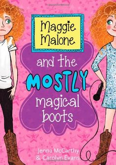 @Jenna Mccarthy :Maggie Malone and the Mostly Magical Boots by Carolyn Evans,http://www.amazon.com/dp/1402293062/ref=cm_sw_r_pi_dp_airBtb068A011FH0
