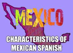 CHARACTERISTICS OF MEXICAN SPANISH | Mexican Spanish today is not homogenous, and among the most important varietiesare the dialects used in northern Mexico, the west, the Yucatan Peninsula and the coastal varieties. #Mexico #Spanish
