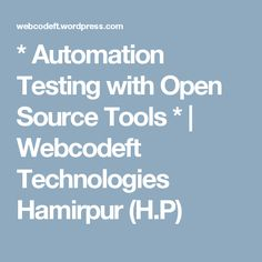 * Automation Testing with Open Source Tools * | Webcodeft Technologies Hamirpur (H.P)