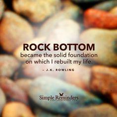 """Rock bottom became the foundation on which I rebuilt my life."" — J.K. Rowling #SimpleReminders #SRN @bryantmcgill @jenniyoung_ #quote #rockbottom #foundation #rebuild #life #grow #live"