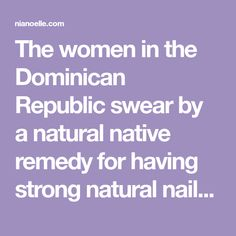 The women in the Dominican Republic swear by a natural native remedy for having strong natural nails. A lot of women from the Dominican Republic prefer the look of natural nails because it is more healthier than acrylic nails. While acrylic nails look wonderful, they are costly and severely damage your nails. Acrylic nails…