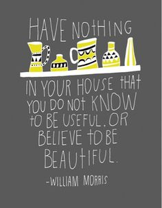 Would love to do a piece based on this quote // Design Quote: William Morris via Love Chic Living William Morris, Minimalism Living, The Design Files, Mellow Yellow, Design Quotes, Wabi Sabi, Spring Cleaning, Doterra, Wise Words