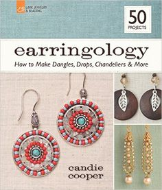Earringology: How to Make Dangles, Drops, Chandeliers & More Lark Beading & Jewelry: Amazon.de: Candie Cooper: Fremdsprachige Bücher