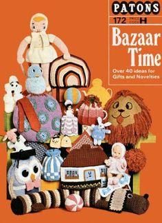 Bazaar Time; gifts, novelties & toys Vintage Knitting Crochet Patterns Book for download