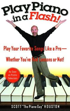 Play Piano in a Flash: Play Your Favorite Songs Like a Pro-Whether You'Ve Had Lessons or Not!