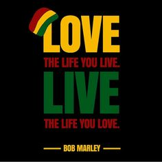 """Love the life you live. Live the life you love"". Reggae Rasta, Rasta Art, Reggae Music, Rastafari Quotes, Rastafari Art, Way Of Life, The Life, Arte Bob Marley, Bob Marley Pictures"