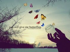 you still give me butterflies<3