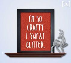 I'm So Crafty I Sweat Glitter Wall Art - Red Glitter Art - Printable Wall Art - Humor Printable Art - INSTANT DOWNLOAD  https://www.etsy.com/listing/170607285/im-so-crafty-i-sweat-glitter-wall-art?ref=market