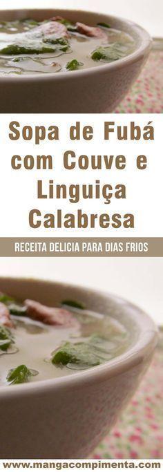 af29a8c0b29 Sopa de Fubá com Couve e Linguiça Calabresa - um prato delicioso para  aqueles dias frios