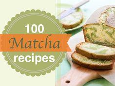 100 Matcha Recipes: Green Tea Powder