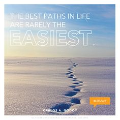 """The best paths in life are rarely the easiest."" #LDSconf"
