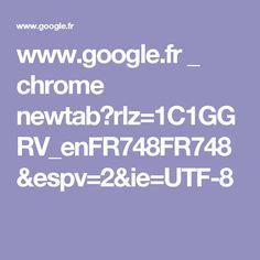 www.google.fr _ chrome newtab?rlz=1C1GGRV_enFR748FR748&espv=2&ie=UTF-8