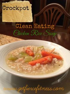 Clean Eating Crockpot Chicken Rice Soup - This is a great Health & Fitness Blog that will keep you inspired. Go to GetFierceFtiness.com and click FOLLOW. #CleanEating #Food #EatClean #CleanRecipe