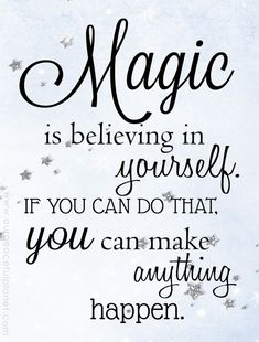 Magic is Believing in yourself . If you can do that, you can make anything happen. #inspirationalquotes