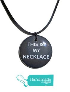 This Is My Necklace Quote Pendant Funny Jewelry from Fake Food USA http://www.amazon.com/dp/B01GK3P622/ref=hnd_sw_r_pi_dp_skAuxb0R8FFD8 #handmadeatamazon